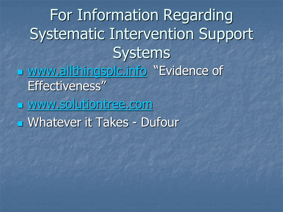 For Information Regarding Systematic Intervention Support Systems www.allthingsplc.info Evidence of Effectiveness www.allthingsplc.info Evidence of Ef