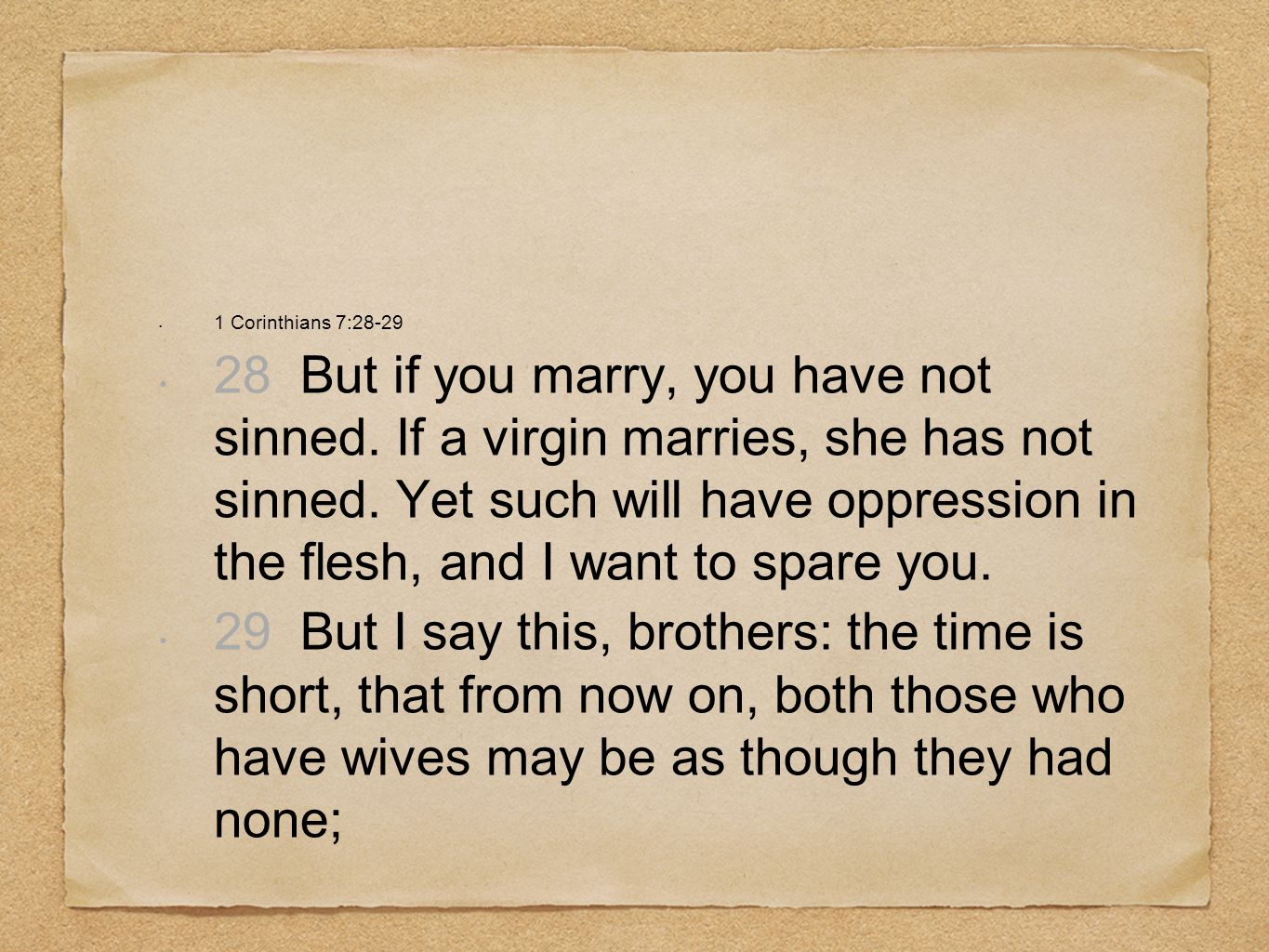 1 Corinthians 7:28-29 28 But if you marry, you have not sinned. If a virgin marries, she has not sinned. Yet such will have oppression in the flesh, a