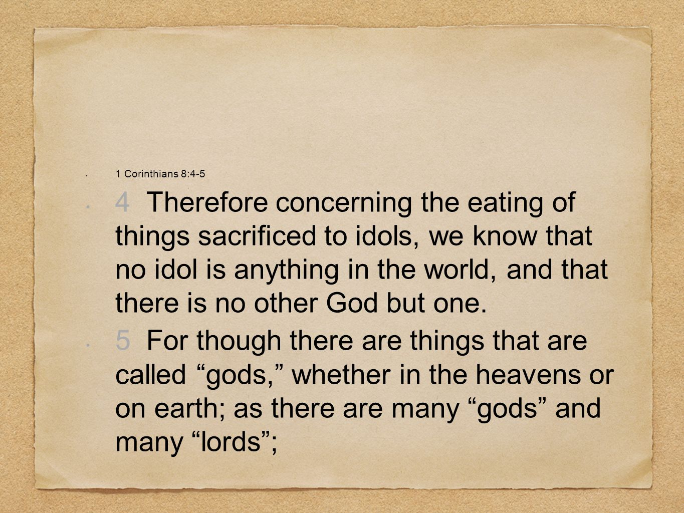 1 Corinthians 8:4-5 4 Therefore concerning the eating of things sacrificed to idols, we know that no idol is anything in the world, and that there is