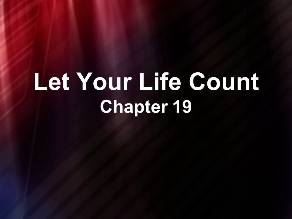 Let Your Life Count Chapter 19