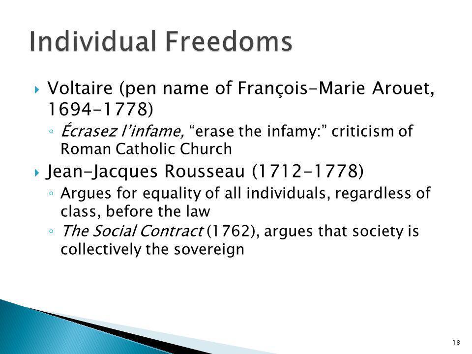 18 Voltaire (pen name of François-Marie Arouet, 1694-1778) Écrasez linfame, erase the infamy: criticism of Roman Catholic Church Jean-Jacques Rousseau