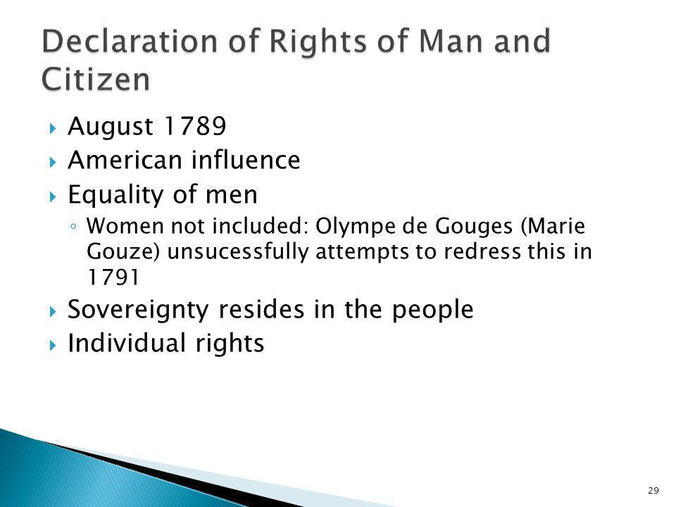 29 August 1789 American influence Equality of men Women not included: Olympe de Gouges (Marie Gouze) unsucessfully attempts to redress this in 1791 So
