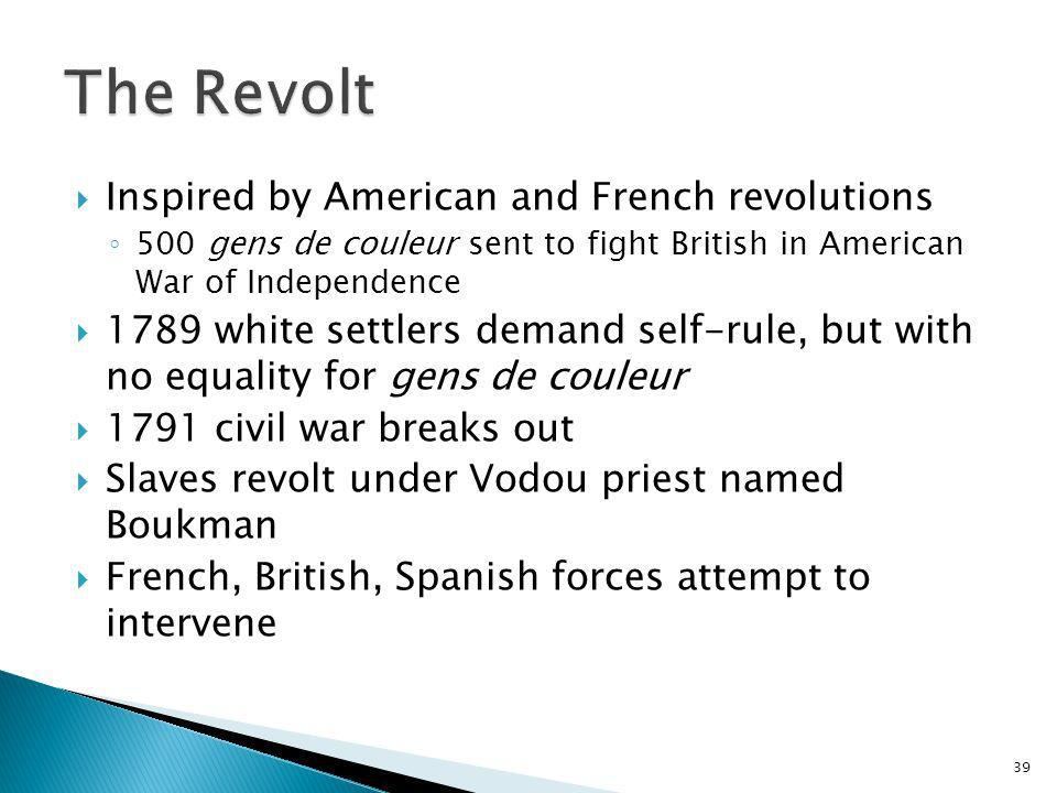 39 Inspired by American and French revolutions 500 gens de couleur sent to fight British in American War of Independence 1789 white settlers demand se