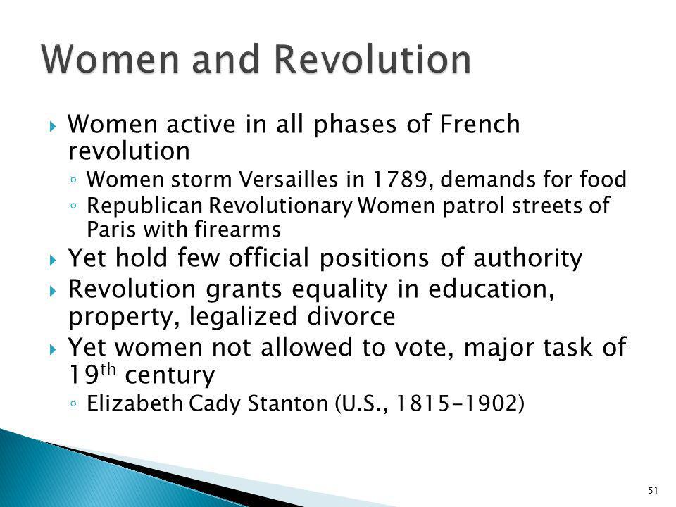 51 Women active in all phases of French revolution Women storm Versailles in 1789, demands for food Republican Revolutionary Women patrol streets of P