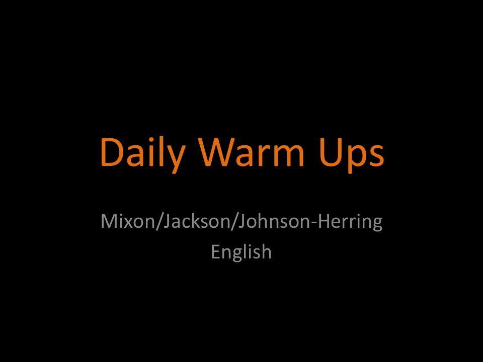 Daily Warm Ups Mixon/Jackson/Johnson-Herring English