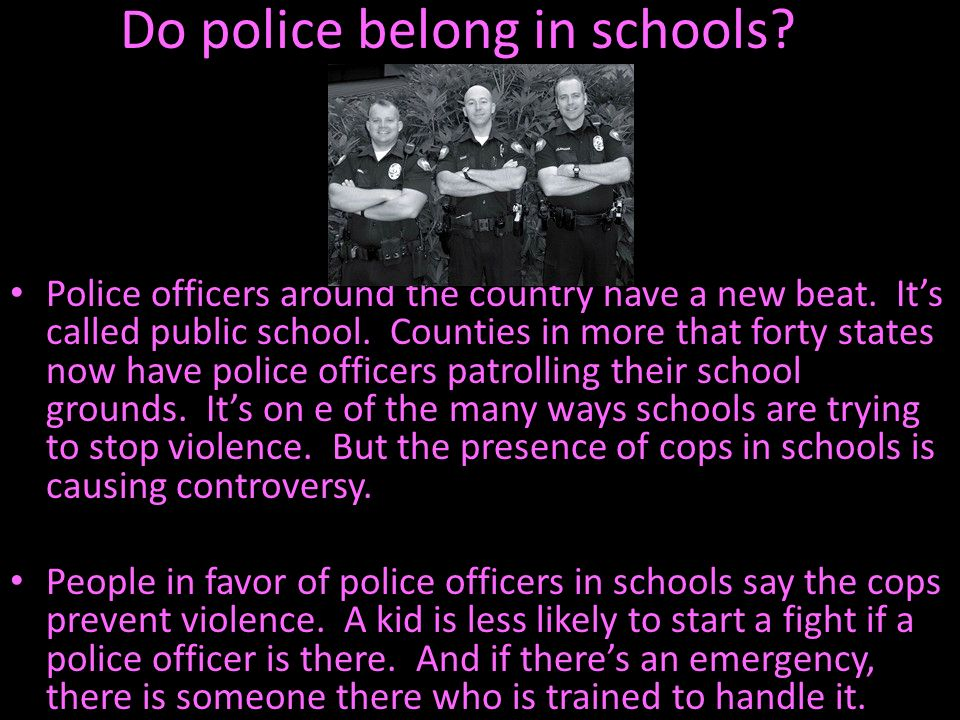 Do police belong in schools? Police officers around the country have a new beat. Its called public school. Counties in more that forty states now have