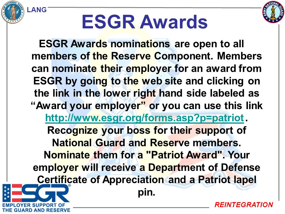 LANG REINTEGRATION ESGR Awards ESGR Awards nominations are open to all members of the Reserve Component. Members can nominate their employer for an aw