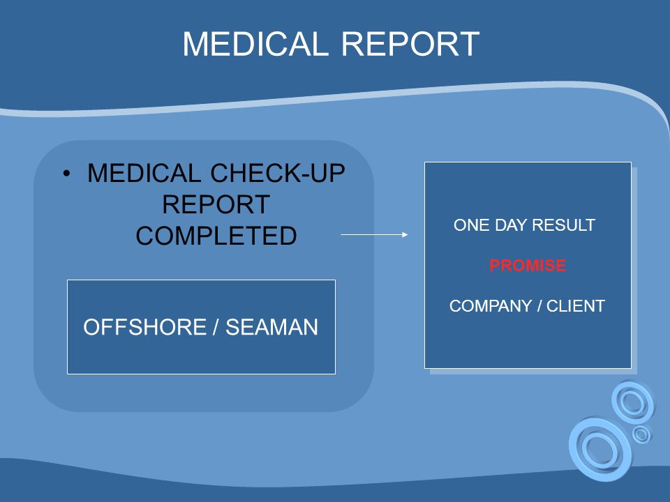 MEDICAL REPORT MEDICAL CHECK-UP REPORT COMPLETED OFFSHORE / SEAMAN ONE DAY RESULT PROMISE COMPANY / CLIENT ONE DAY RESULT PROMISE COMPANY / CLIENT