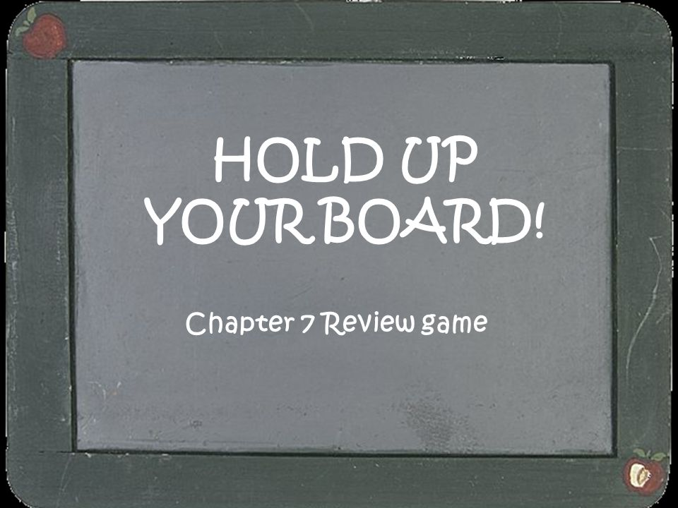 HOLD UP YOUR BOARD! Chapter 7 Review game