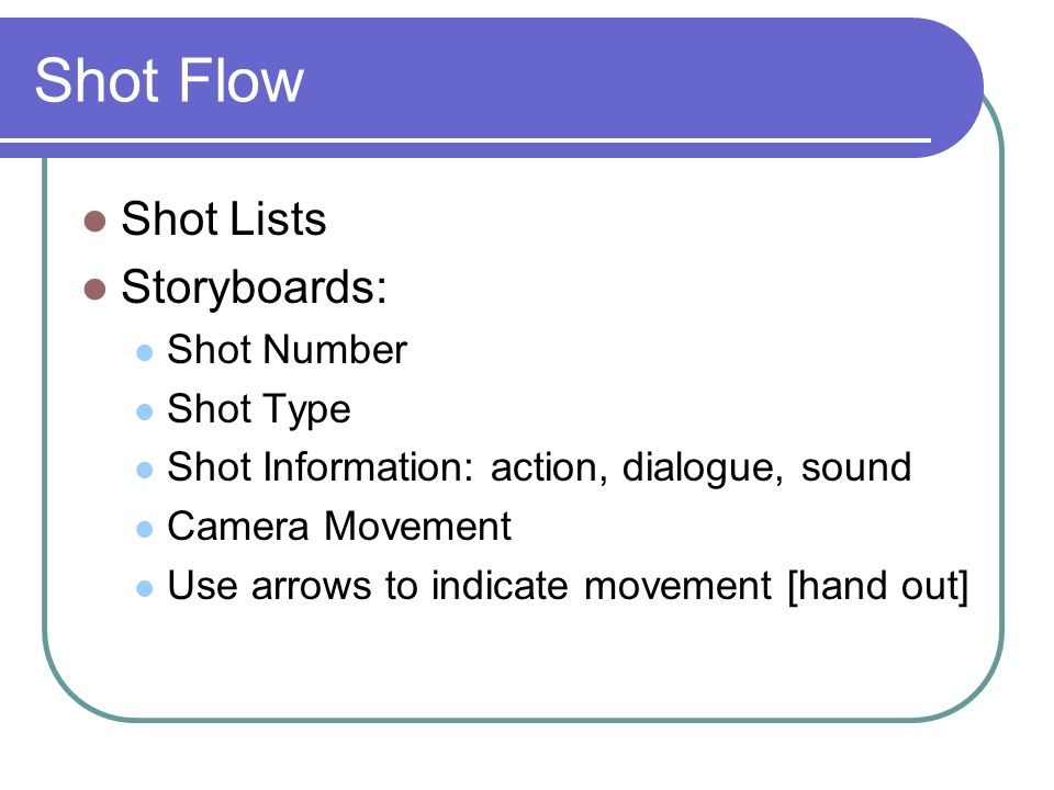 Shot Flow Shot Lists Storyboards: Shot Number Shot Type Shot Information: action, dialogue, sound Camera Movement Use arrows to indicate movement [han