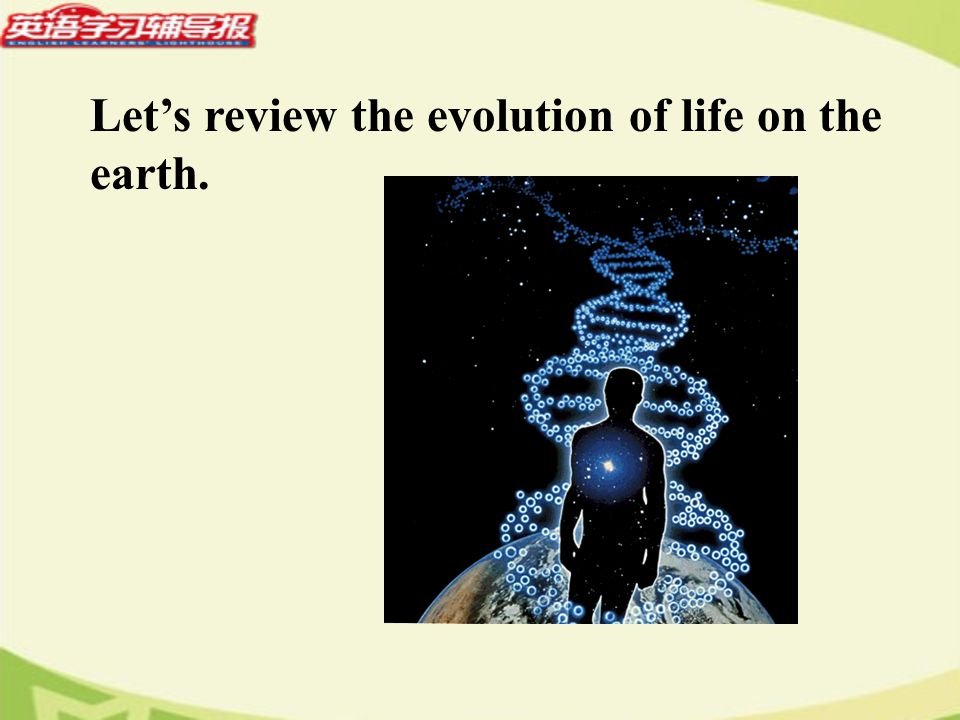 Lets review the evolution of life on the earth.