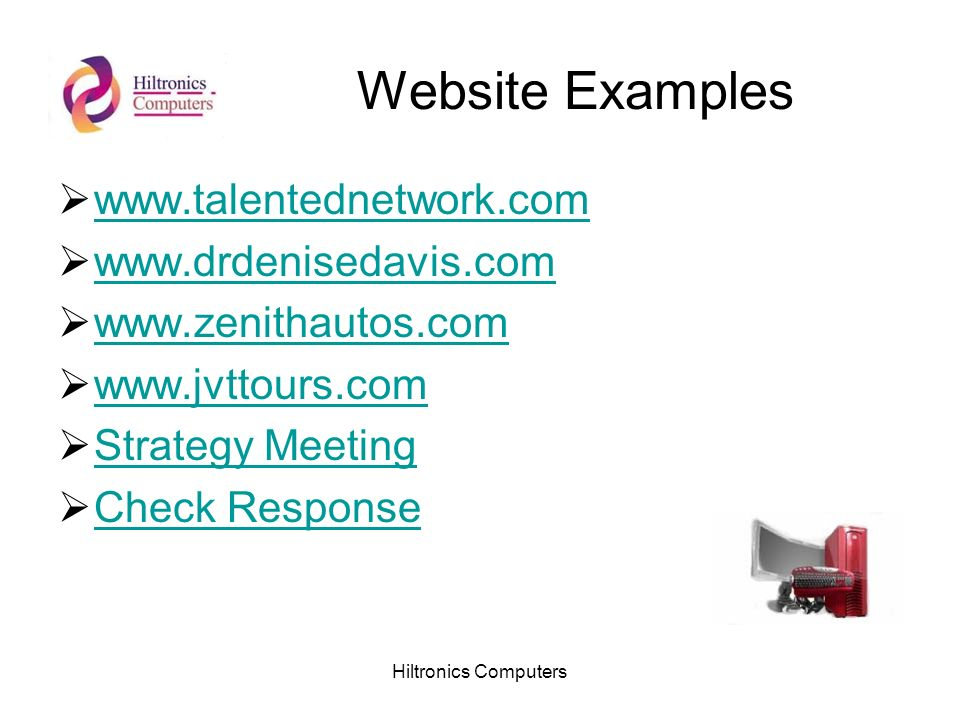 Hiltronics Computers Website Examples www.talentednetwork.com www.drdenisedavis.com www.zenithautos.com www.jvttours.com Strategy Meeting Check Respon