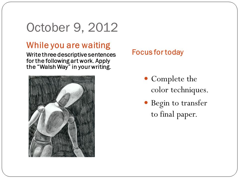October 10, 2012 While you are waiting Write three descriptive sentences for the following art work.
