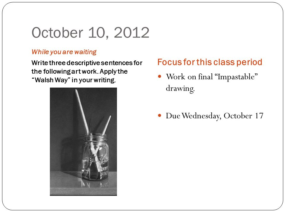 October 11, 2012 While you are waiting Write three descriptive sentences for the following art work.