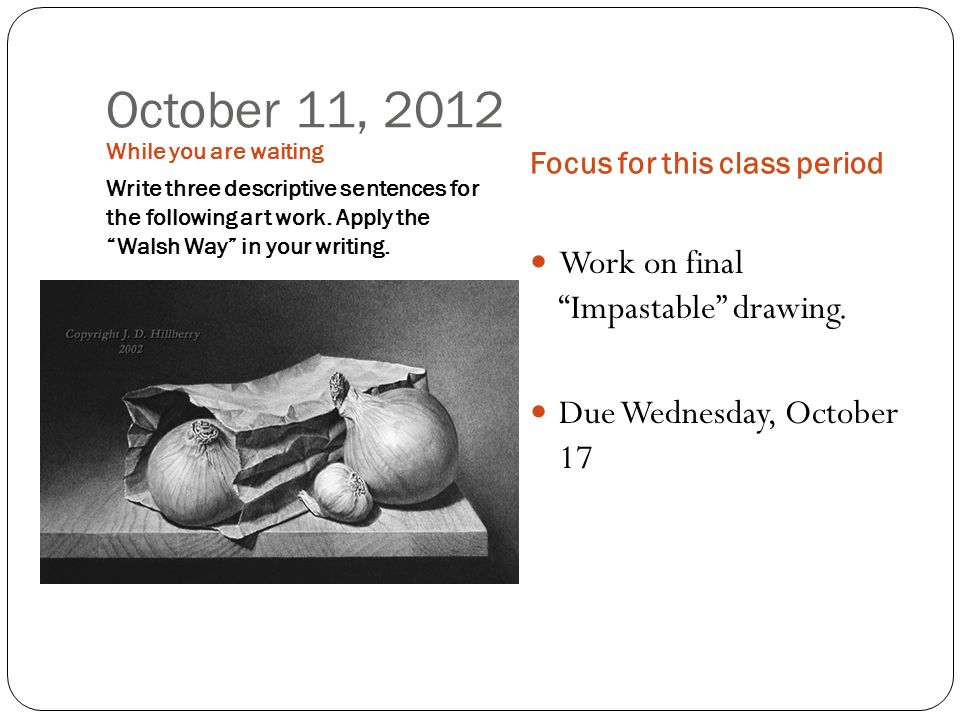 October 12, 2012 While you are waiting Write three descriptive sentences for the following art work.