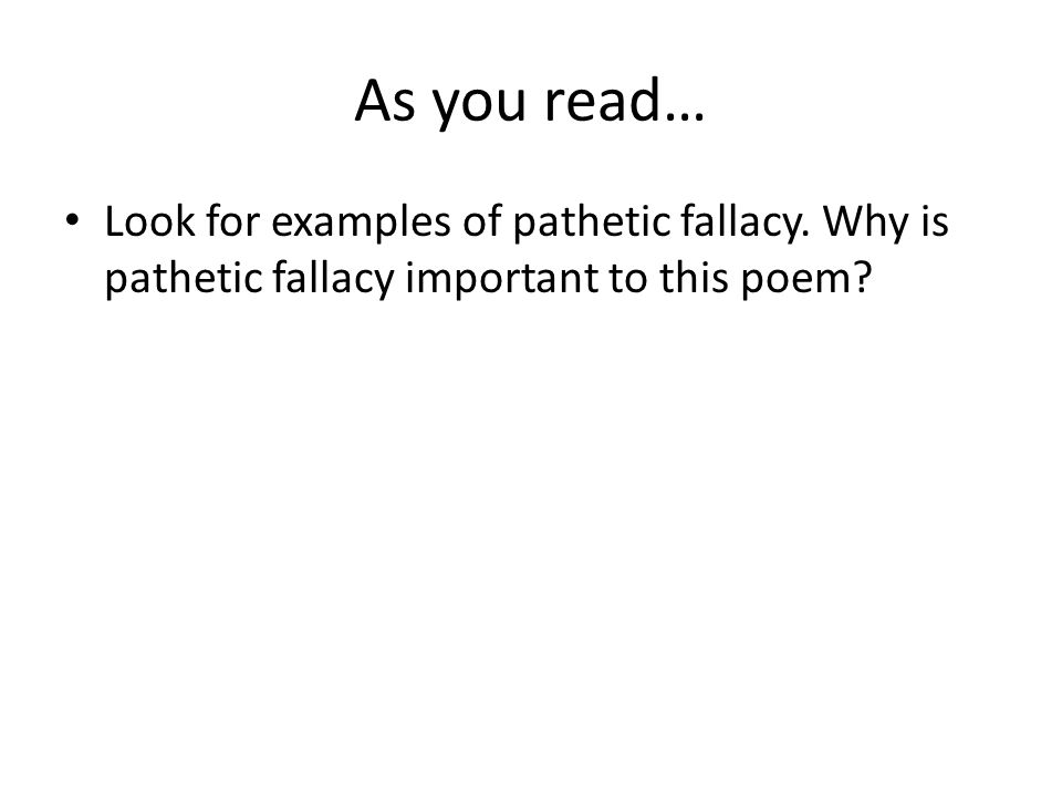 As you read… Look for examples of pathetic fallacy. Why is pathetic fallacy important to this poem?