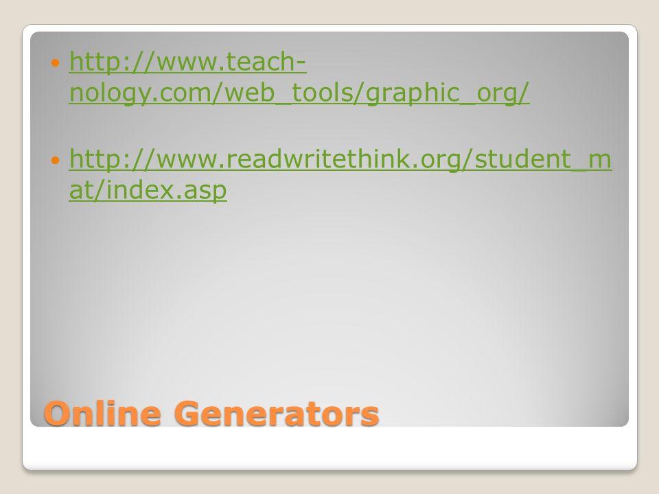 Online Generators http://www.teach- nology.com/web_tools/graphic_org/ http://www.teach- nology.com/web_tools/graphic_org/ http://www.readwritethink.or