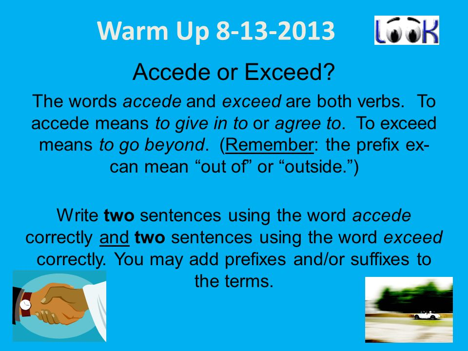 Warm Up 8-13-2013 Accede or Exceed. The words accede and exceed are both verbs.