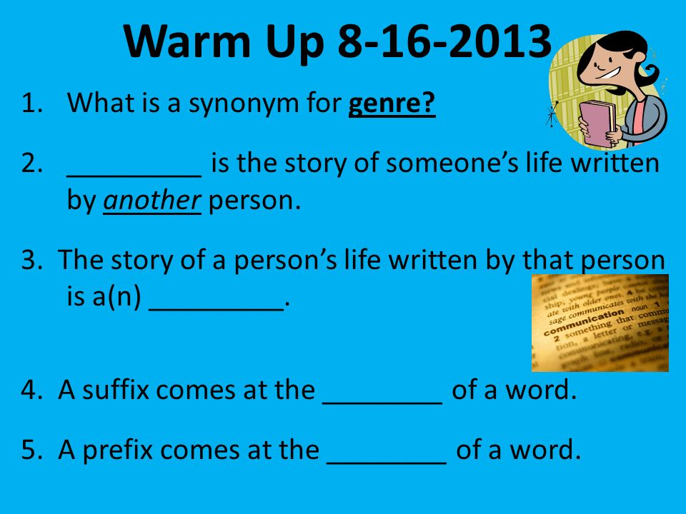 Warm Up 8-16-2013 1.What is a synonym for genre.
