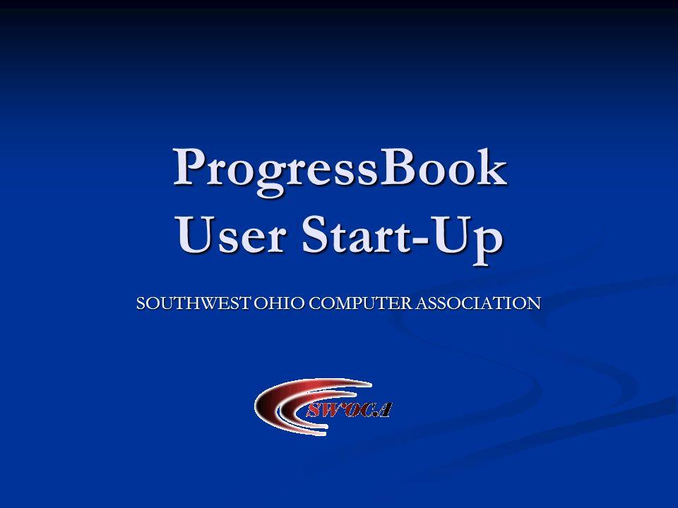 ProgressBook User Start-Up SOUTHWEST OHIO COMPUTER ASSOCIATION