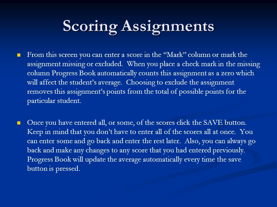 Scoring Assignments From this screen you can enter a score in the Mark column or mark the assignment missing or excluded. When you place a check mark
