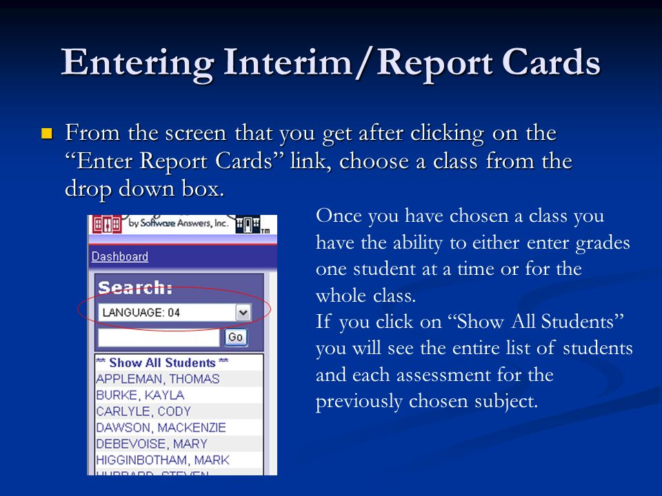 From the screen that you get after clicking on the Enter Report Cards link, choose a class from the drop down box. From the screen that you get after