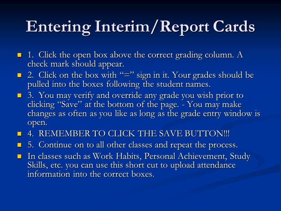 Entering Interim/Report Cards 1. Click the open box above the correct grading column. A check mark should appear. 1. Click the open box above the corr