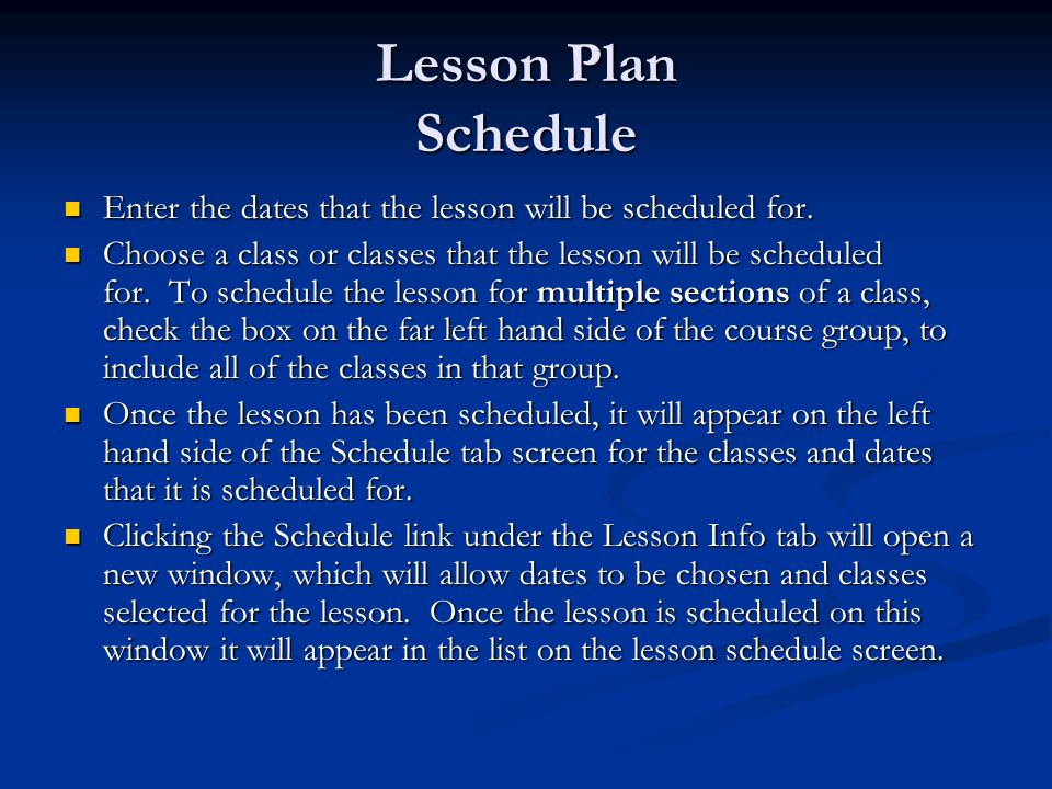 Lesson Plan Schedule Enter the dates that the lesson will be scheduled for. Enter the dates that the lesson will be scheduled for. Choose a class or c
