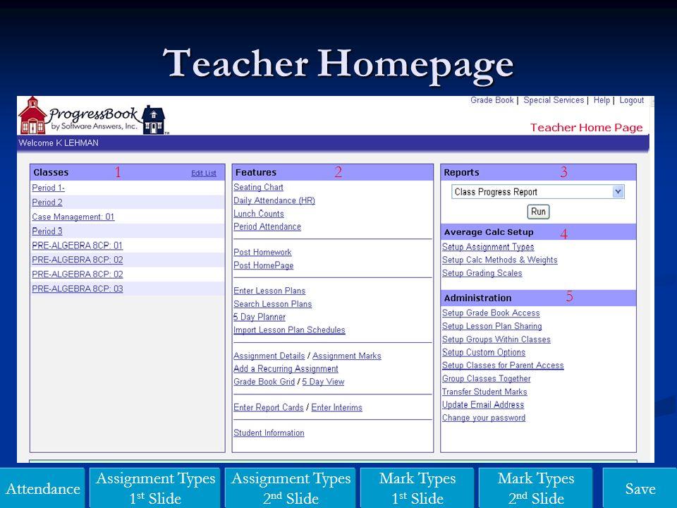 Teacher Homepage Attendance Assignment Types 1 st Slide Assignment Types 2 nd Slide Mark Types 1 st Slide Mark Types 2 nd Slide Save 123 4 5