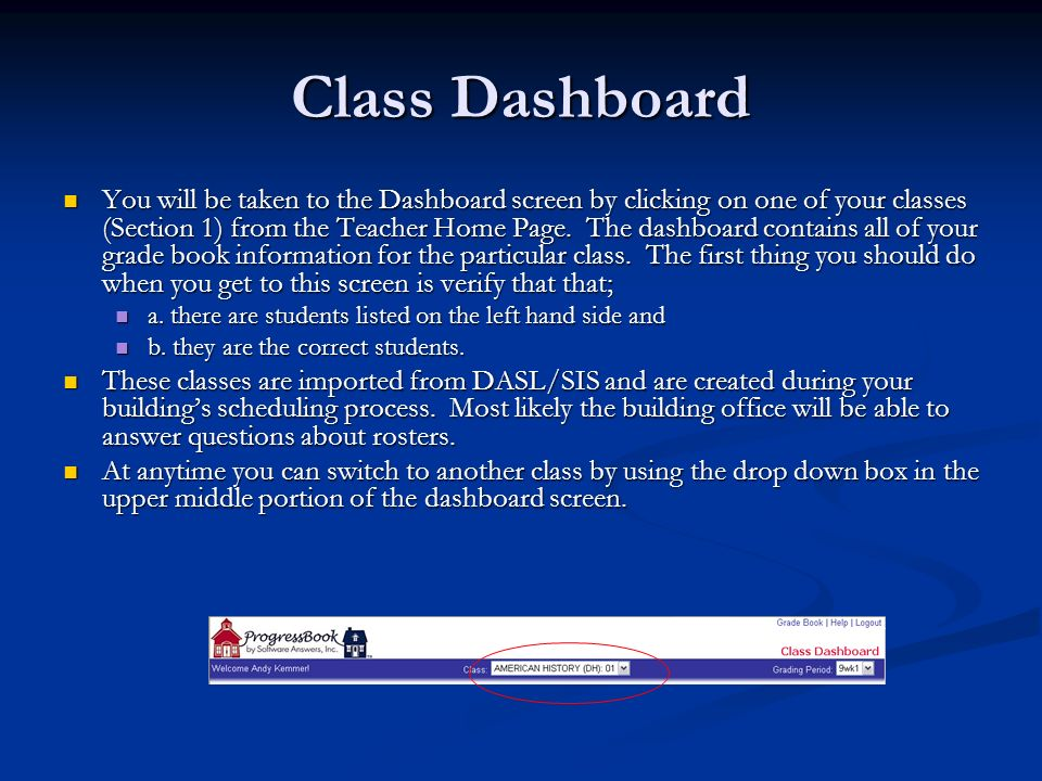 Class Dashboard You will be taken to the Dashboard screen by clicking on one of your classes (Section 1) from the Teacher Home Page. The dashboard con
