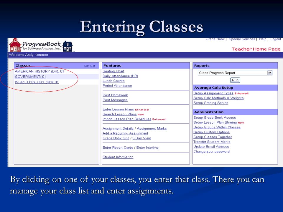 Entering Classes By clicking on one of your classes, you enter that class. There you can manage your class list and enter assignments.