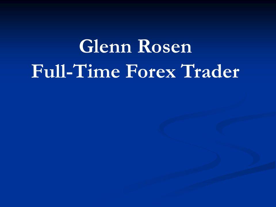 Glenn Rosen Full-Time Forex Trader