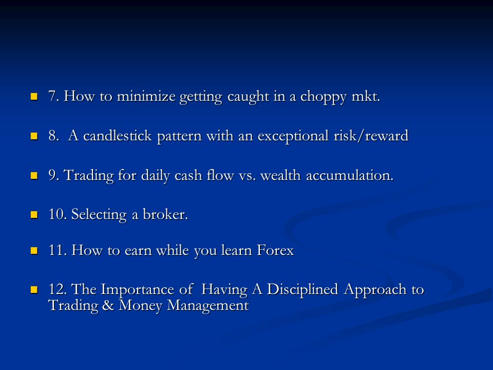 7. How to minimize getting caught in a choppy mkt. 7. How to minimize getting caught in a choppy mkt. 8. A candlestick pattern with an exceptional ris
