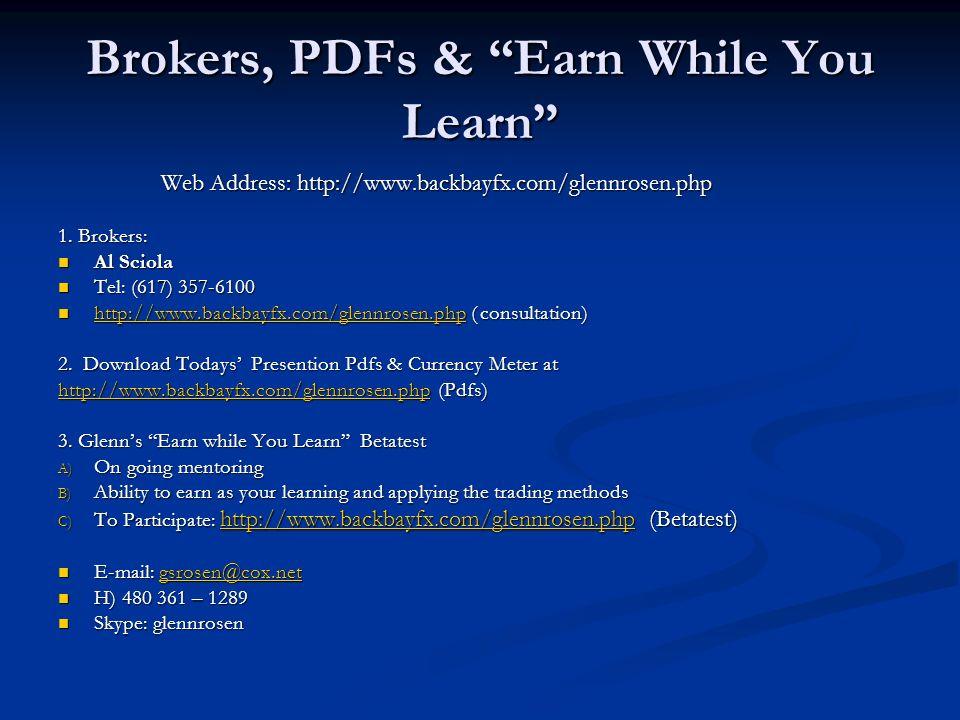 Brokers, PDFs & Earn While You Learn Web Address: http://www.backbayfx.com/glennrosen.php Web Address: http://www.backbayfx.com/glennrosen.php 1. Brok