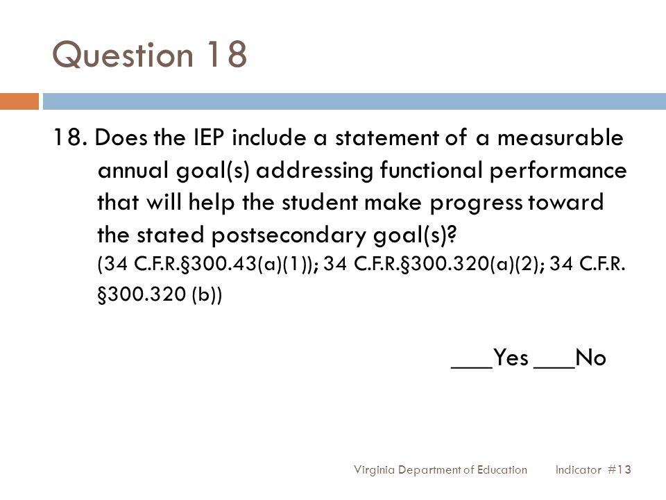 Question 18 18. Does the IEP include a statement of a measurable annual goal(s) addressing functional performance that will help the student make prog