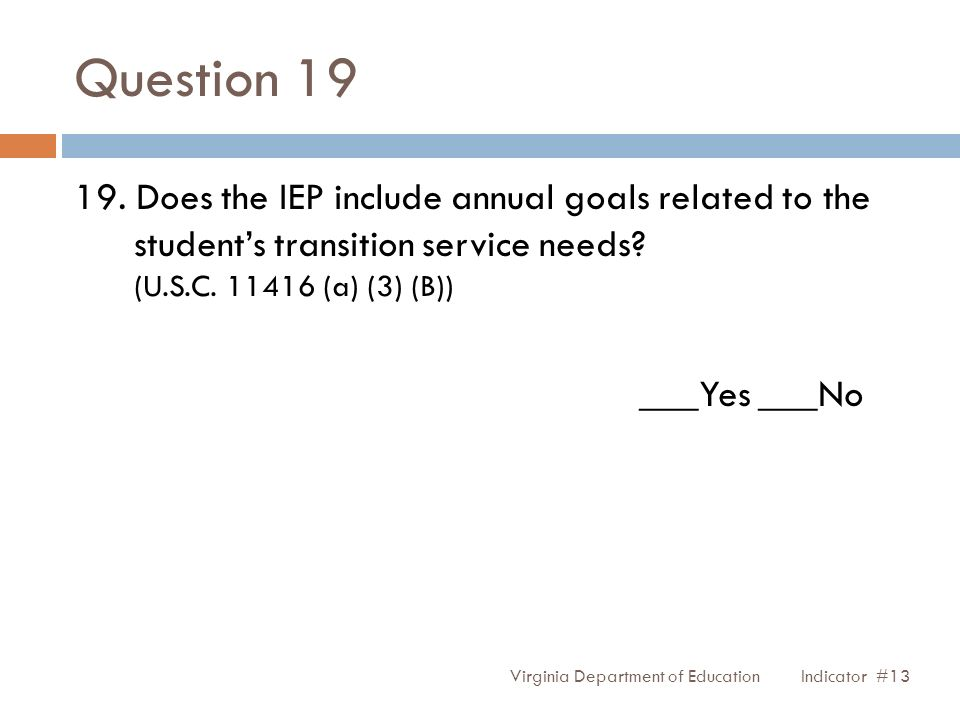 Question 19 19. Does the IEP include annual goals related to the students transition service needs? (U.S.C. 11416 (a) (3) (B)) ___Yes ___No Virginia D