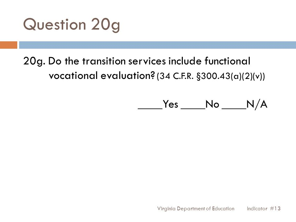 Question 20g 20g. Do the transition services include functional vocational evaluation? (34 C.F.R. §300.43(a)(2)(v)) ____Yes ____No ____N/A Virginia De
