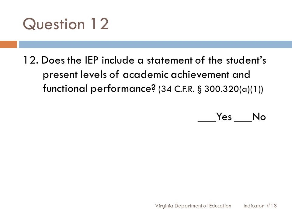 Question 12 Virginia Department of Education 12. Does the IEP include a statement of the students present levels of academic achievement and functiona