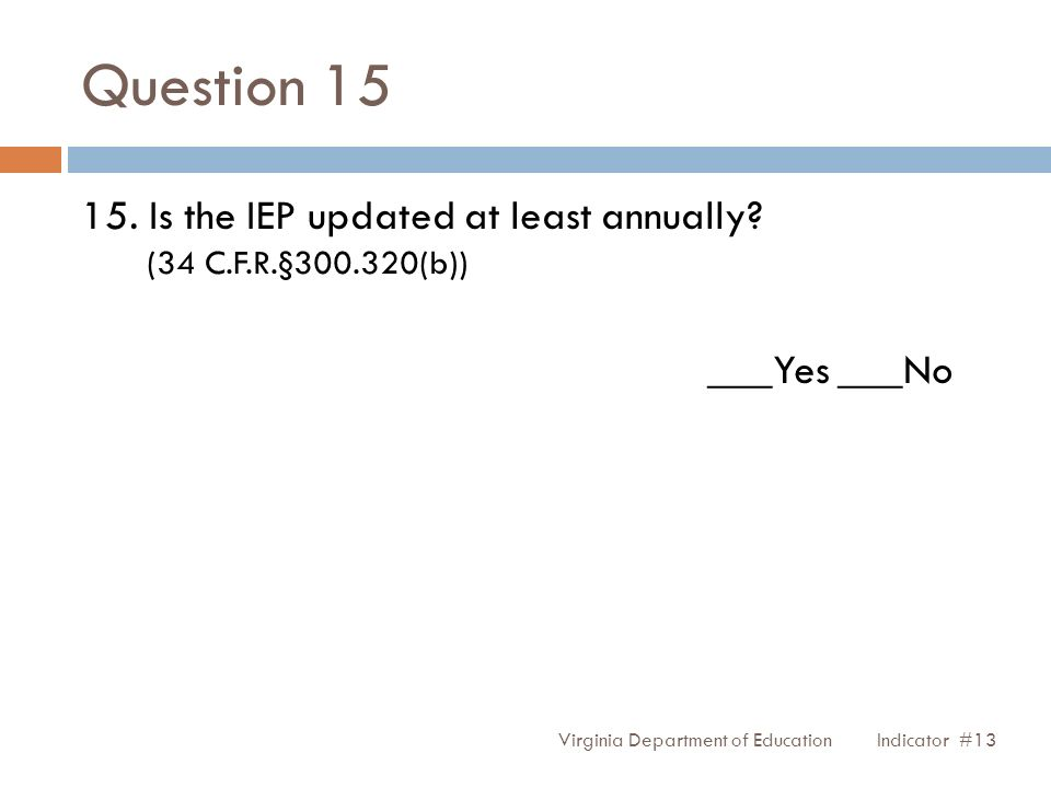 Question 15 15. Is the IEP updated at least annually.