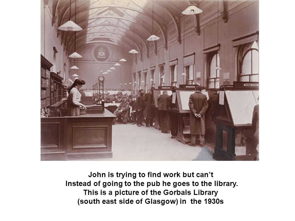 John is trying to find work but cant Instead of going to the pub he goes to the library. This is a picture of the Gorbals Library (south east side of