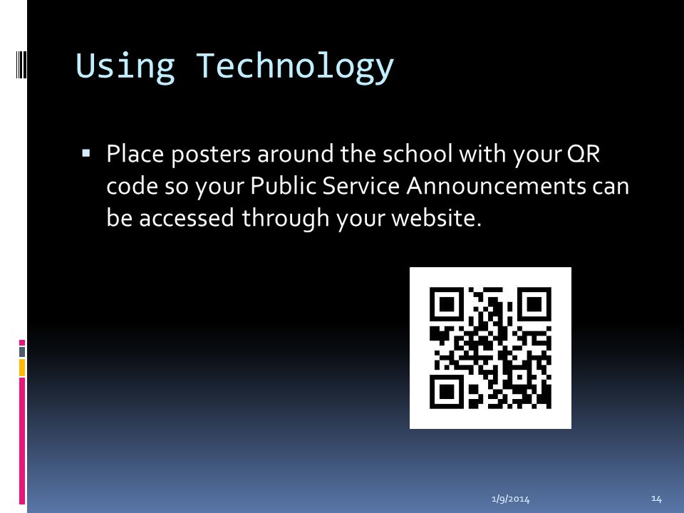Using Technology Place posters around the school with your QR code so your Public Service Announcements can be accessed through your website.