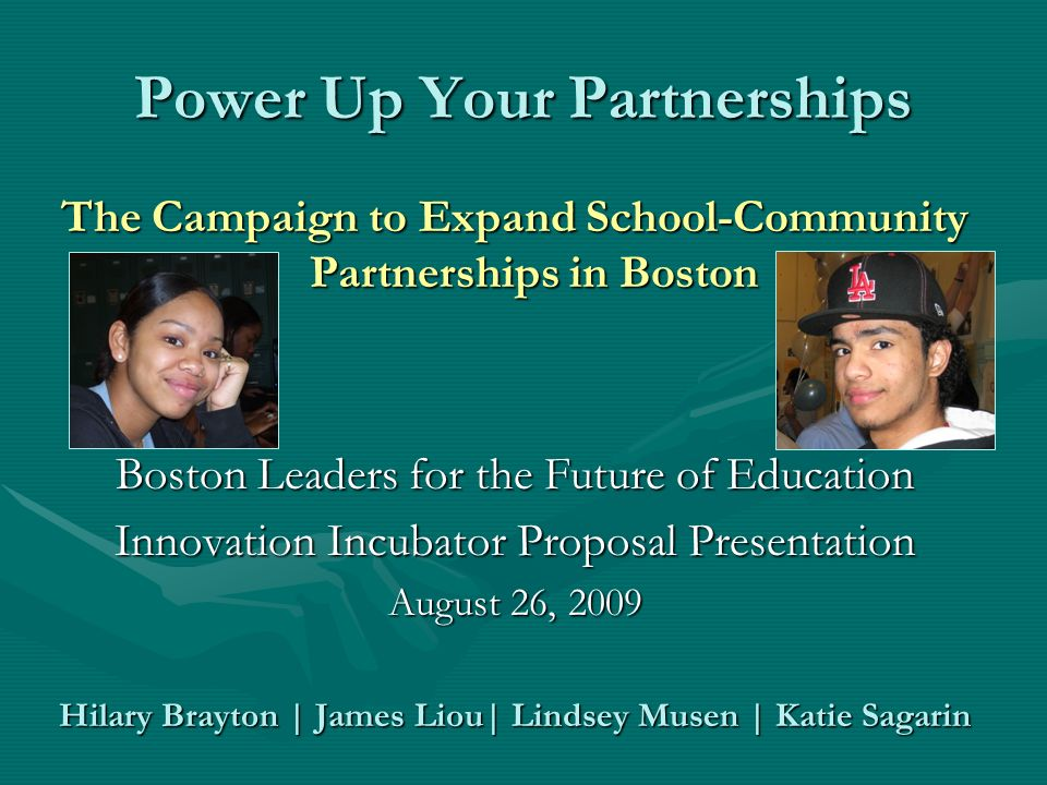 Power Up Your Partnerships The Campaign to Expand School-Community Partnerships in Boston Boston Leaders for the Future of Education Innovation Incuba