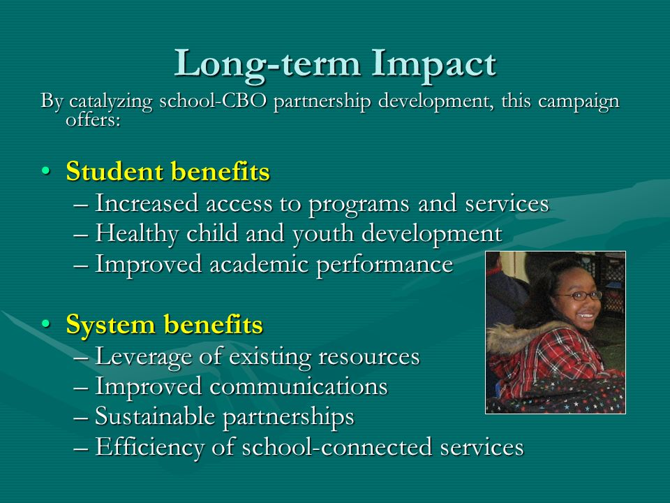 Long-term Impact By catalyzing school-CBO partnership development, this campaign offers: Student benefitsStudent benefits –Increased access to program