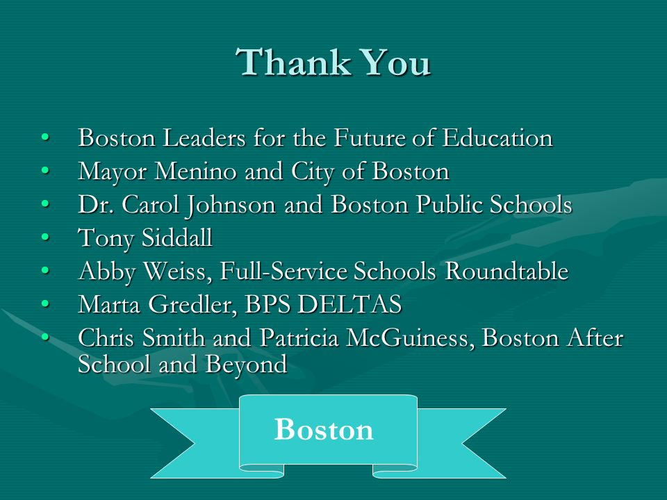 Thank You Boston Leaders for the Future of EducationBoston Leaders for the Future of Education Mayor Menino and City of BostonMayor Menino and City of