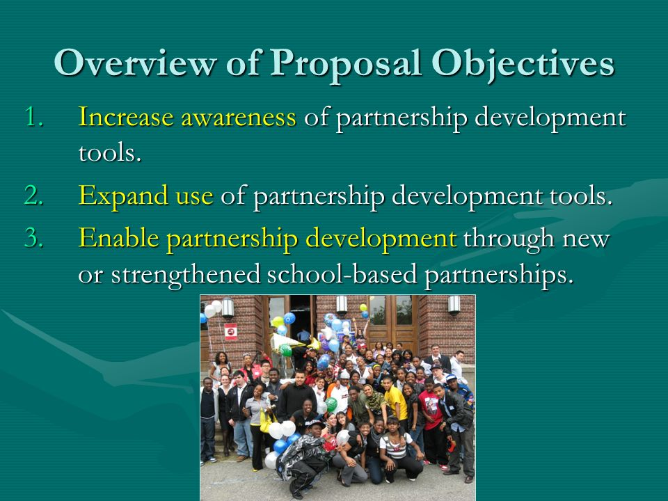 Overview of Proposal Objectives 1.Increase awareness of partnership development tools.