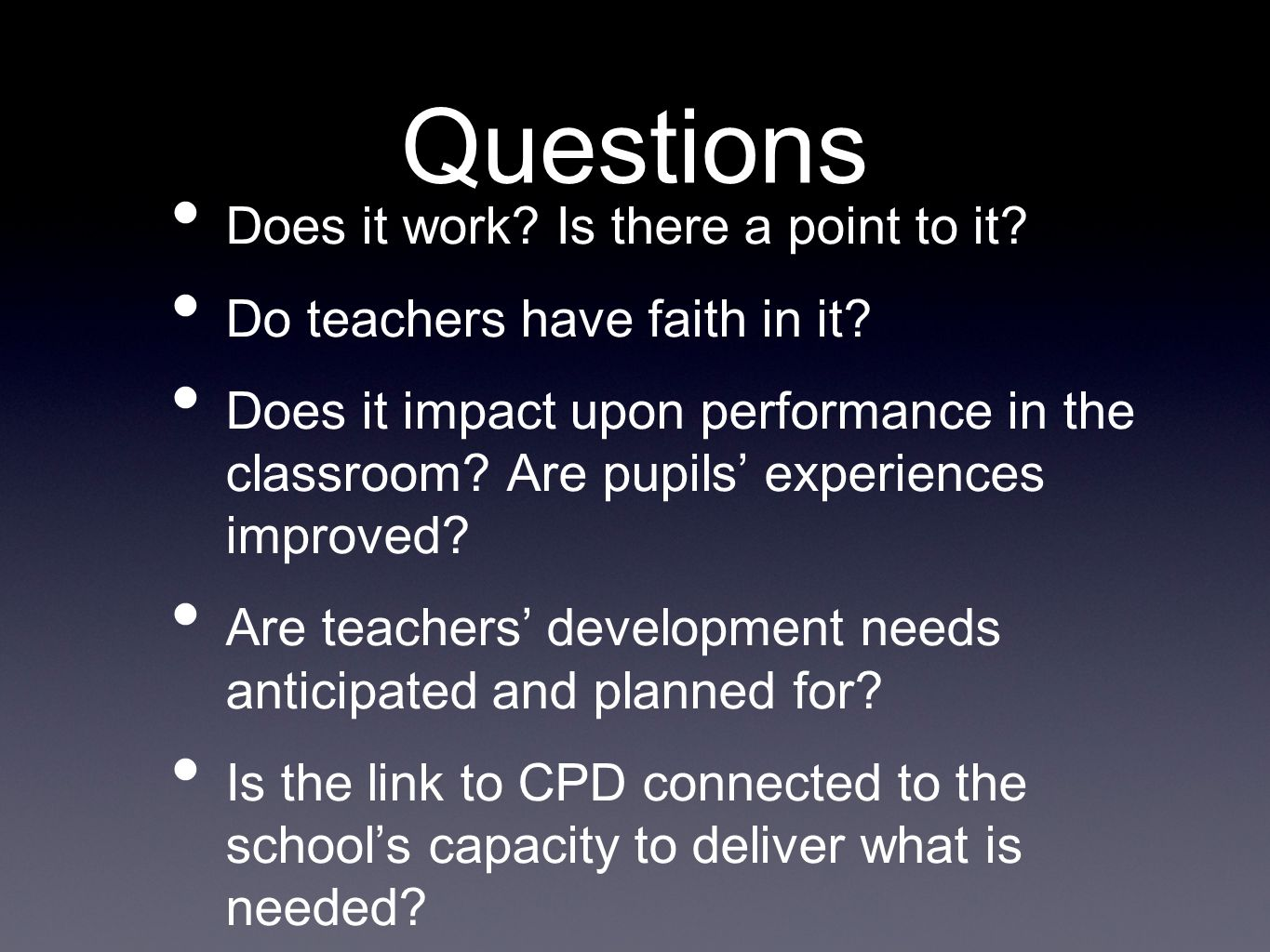 Questions Does it work? Is there a point to it? Do teachers have faith in it? Does it impact upon performance in the classroom? Are pupils experiences