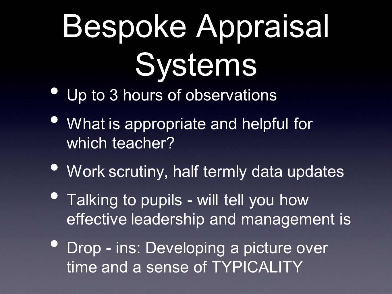Bespoke Appraisal Systems Up to 3 hours of observations What is appropriate and helpful for which teacher? Work scrutiny, half termly data updates Tal