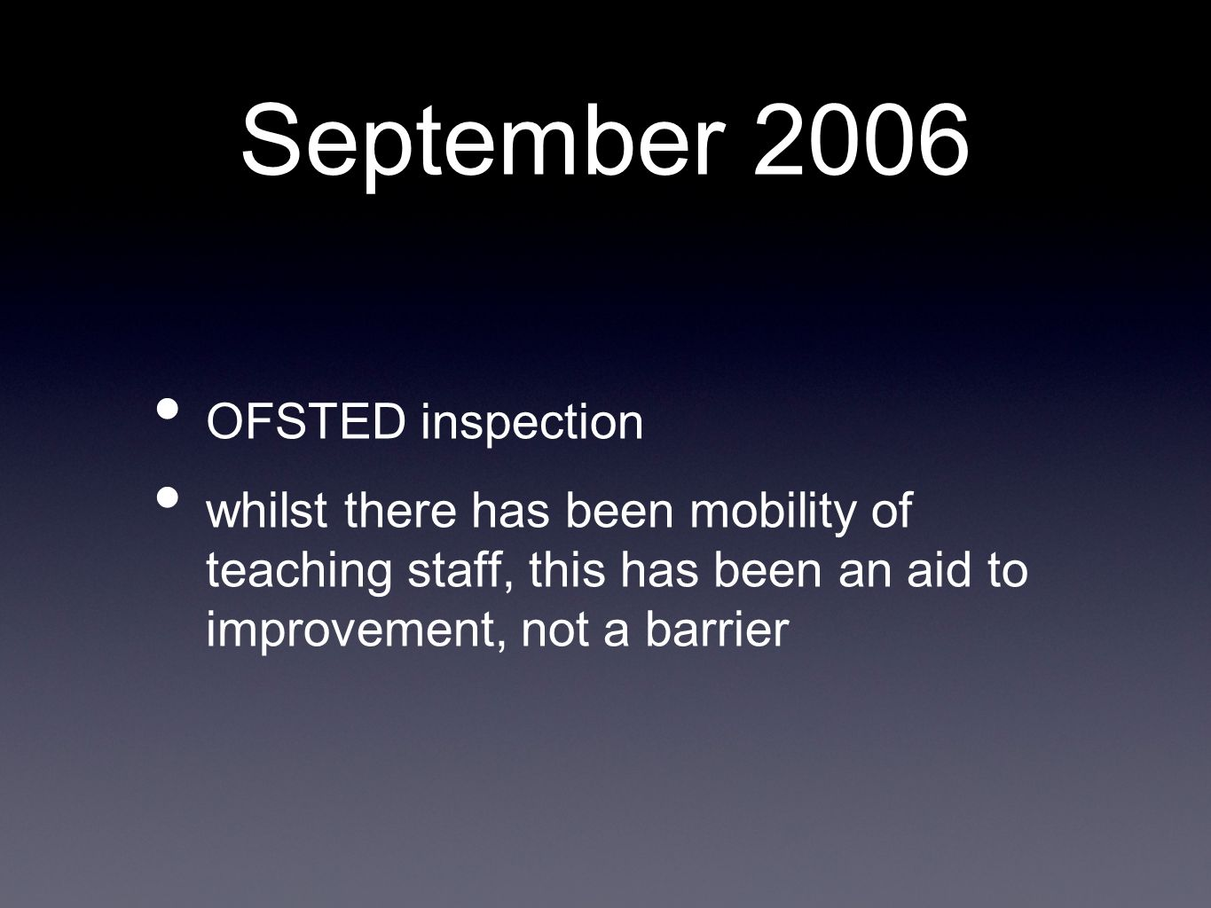 September 2006 OFSTED inspection whilst there has been mobility of teaching staff, this has been an aid to improvement, not a barrier
