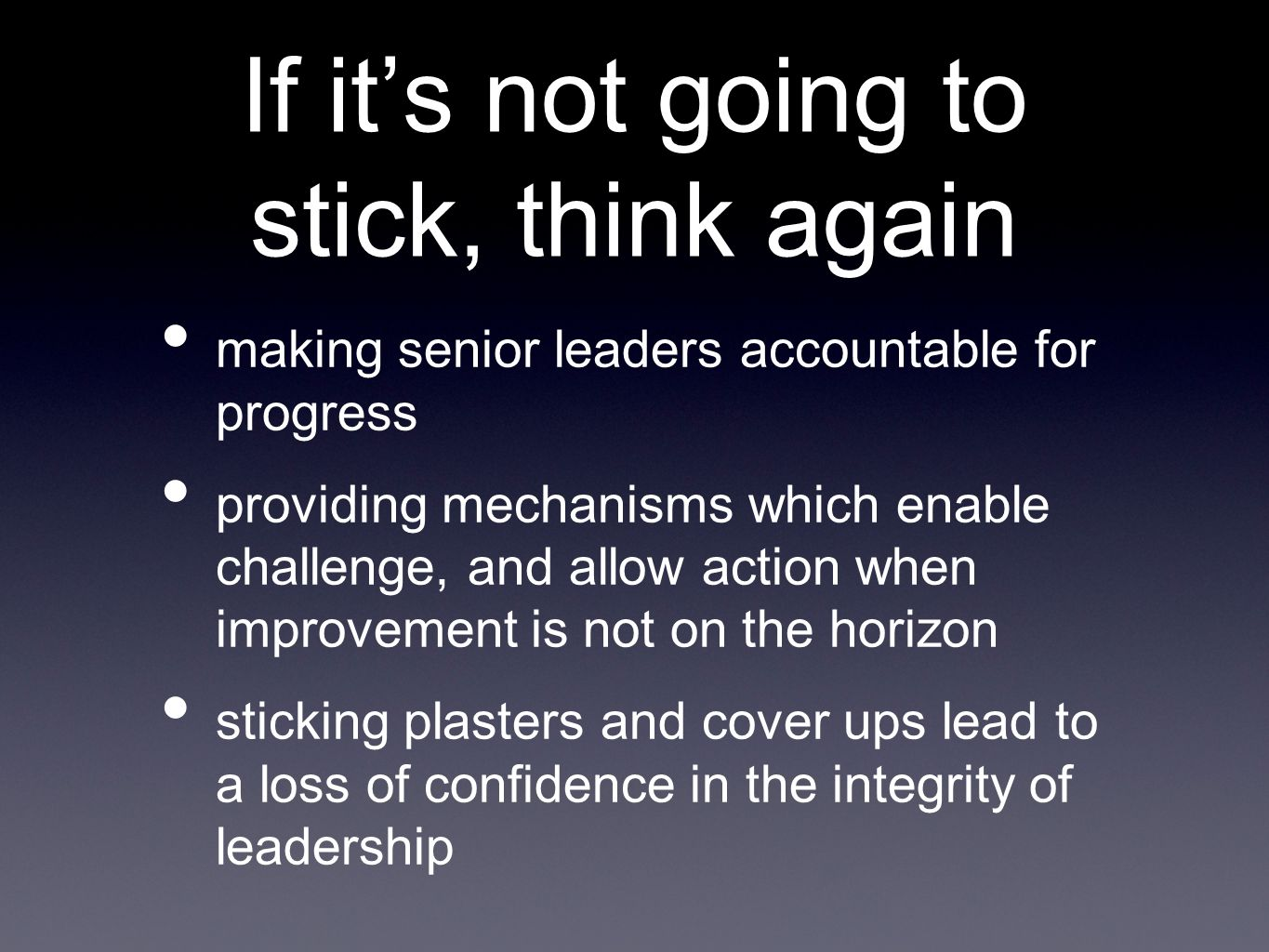 If its not going to stick, think again making senior leaders accountable for progress providing mechanisms which enable challenge, and allow action wh