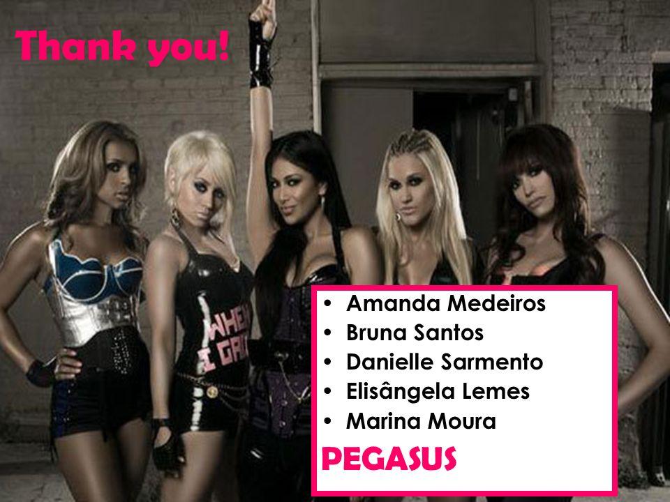 Thank you! Amanda Medeiros Bruna Santos Danielle Sarmento Elisângela Lemes Marina Moura PEGASUS